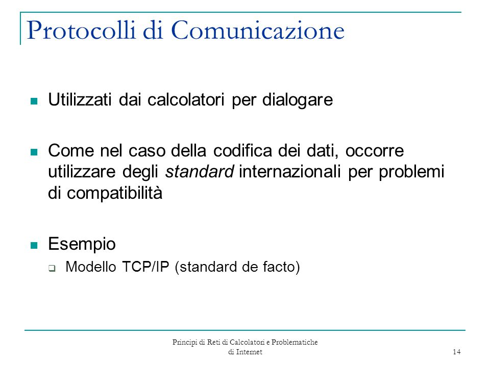 Principi di Reti di Calcolatori e Problematiche di Internet 14 Protocolli di Comunicazione Utilizzati dai calcolatori per dialogare Come nel caso dell