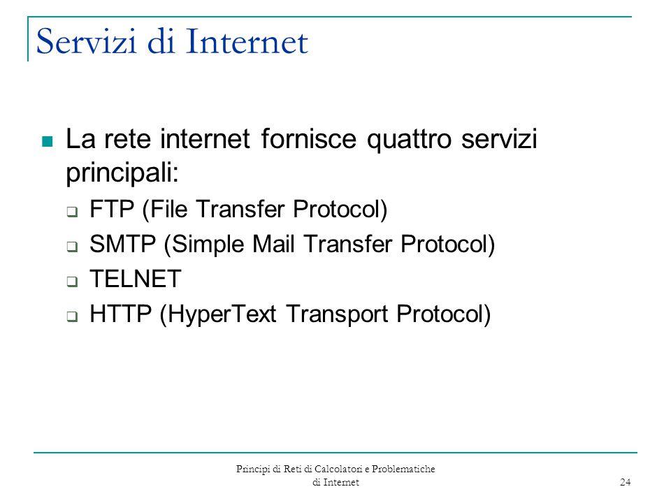 Principi di Reti di Calcolatori e Problematiche di Internet 24 Servizi di Internet La rete internet fornisce quattro servizi principali:  FTP (File T