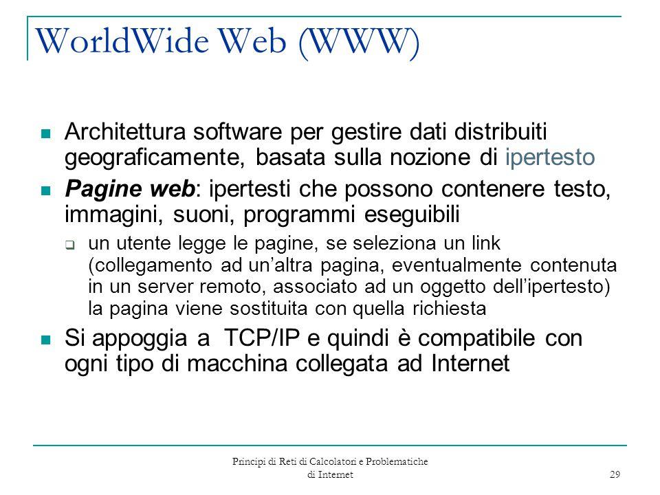 Principi di Reti di Calcolatori e Problematiche di Internet 29 WorldWide Web (WWW) Architettura software per gestire dati distribuiti geograficamente,