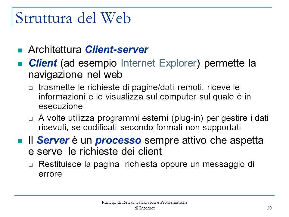 Principi di Reti di Calcolatori e Problematiche di Internet 30 Struttura del Web Architettura Client-server Client (ad esempio Internet Explorer) perm