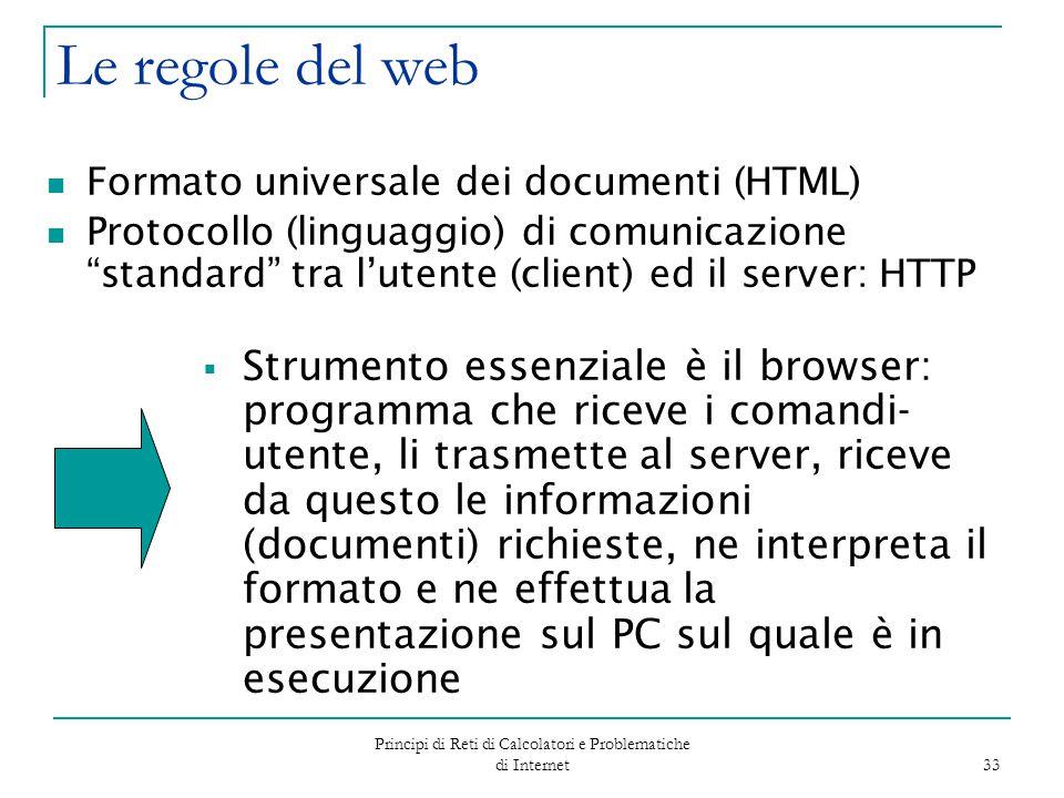 Principi di Reti di Calcolatori e Problematiche di Internet 33 Le regole del web Formato universale dei documenti (HTML) Protocollo (linguaggio) di co