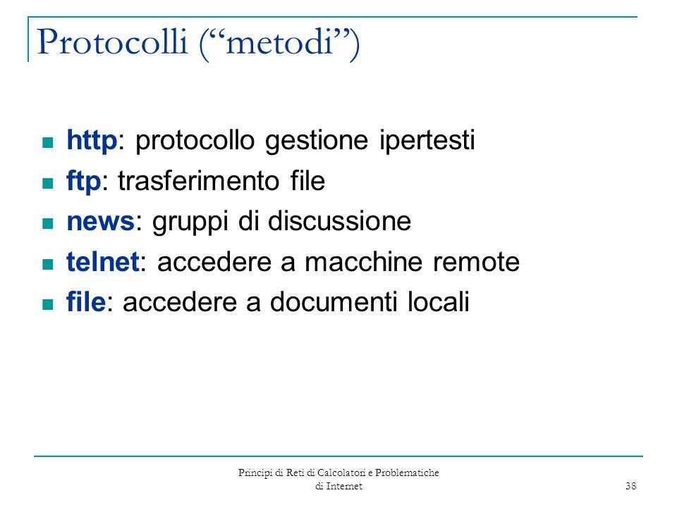 """Principi di Reti di Calcolatori e Problematiche di Internet 38 Protocolli (""""metodi"""") http: protocollo gestione ipertesti ftp: trasferimento file news:"""