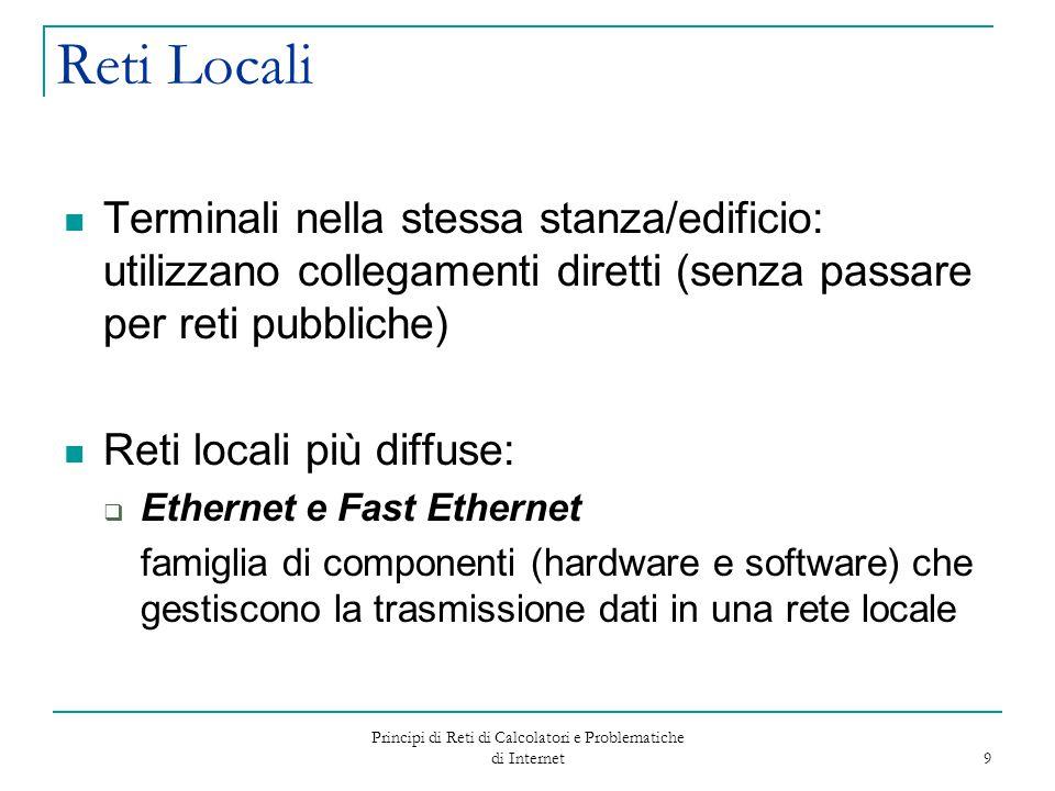 Principi di Reti di Calcolatori e Problematiche di Internet 9 Reti Locali Terminali nella stessa stanza/edificio: utilizzano collegamenti diretti (sen