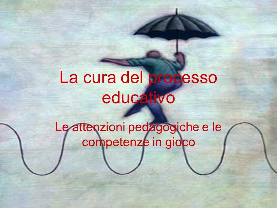 La cura del processo educativo Le attenzioni pedagogiche e le competenze in gioco