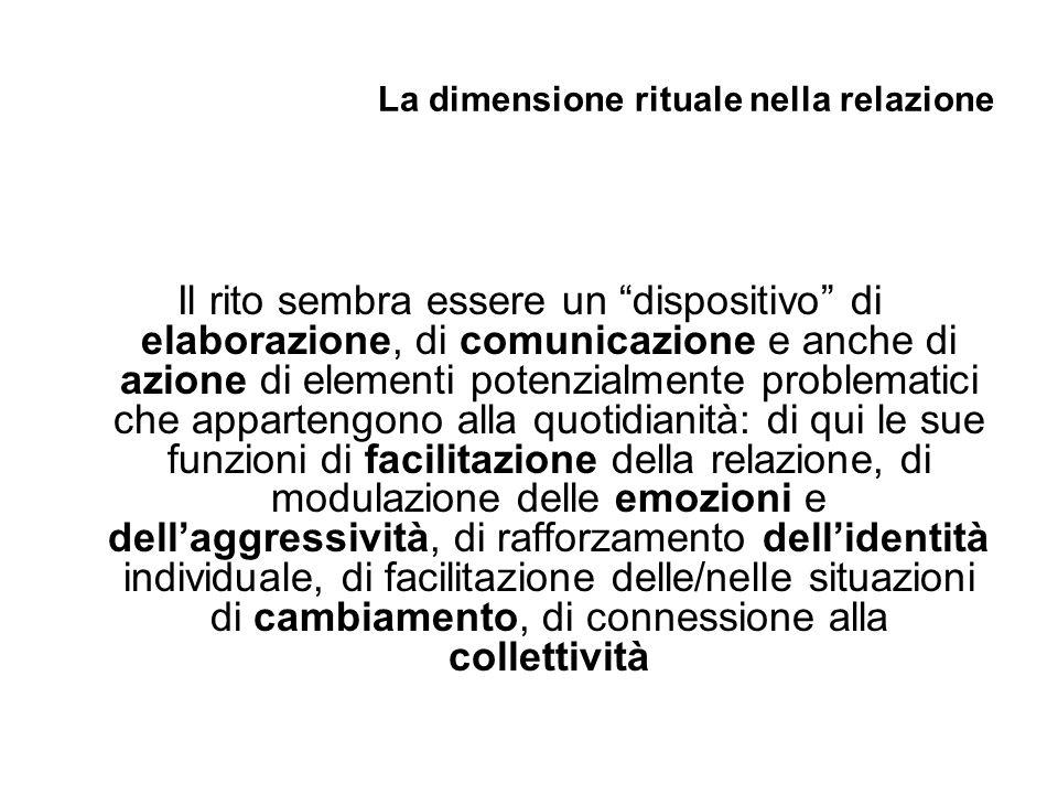 """La dimensione rituale nella relazione Il rito sembra essere un """"dispositivo"""" di elaborazione, di comunicazione e anche di azione di elementi potenzial"""