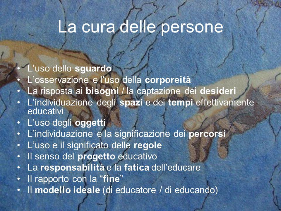 La cura delle persone L'uso dello sguardo L'osservazione e l'uso della corporeità La risposta ai bisogni / la captazione dei desideri L'individuazione