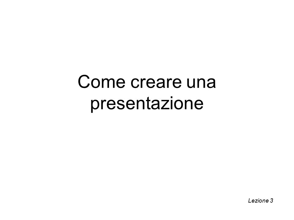 Come creare una presentazione Lezione 3