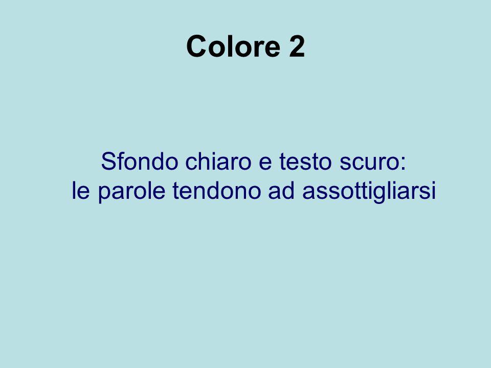 Colore 2 Sfondo chiaro e testo scuro: le parole tendono ad assottigliarsi