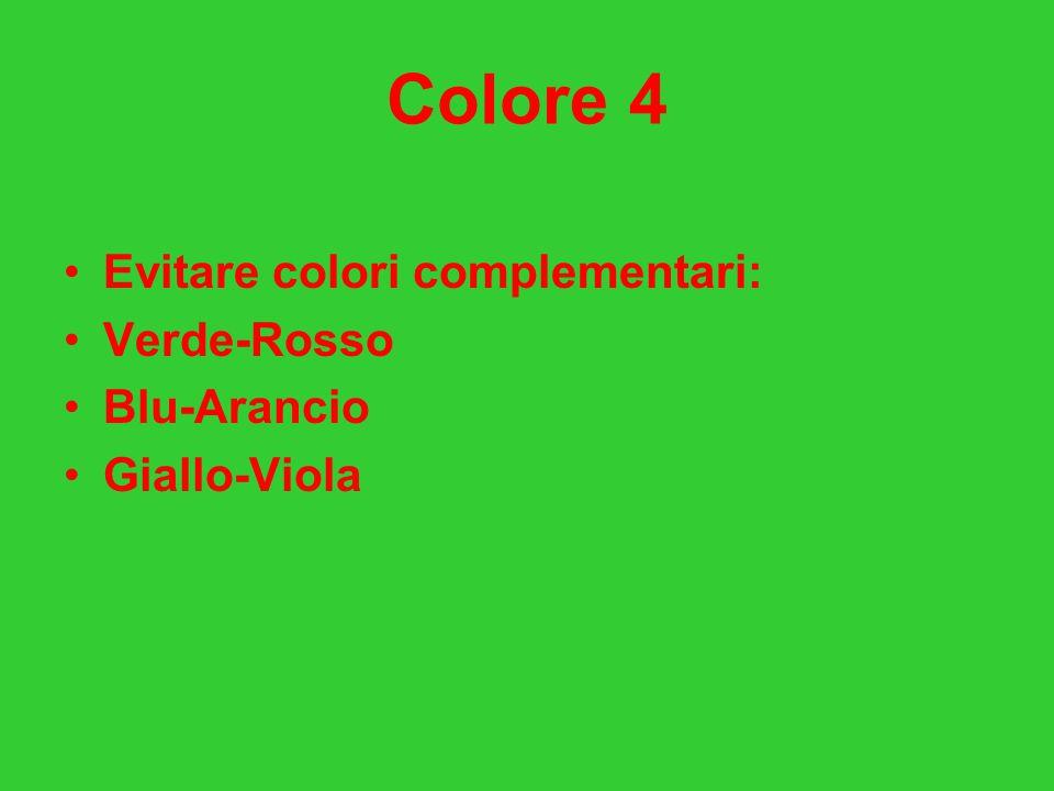 Colore 4 Evitare colori complementari: Verde-Rosso Blu-Arancio Giallo-Viola