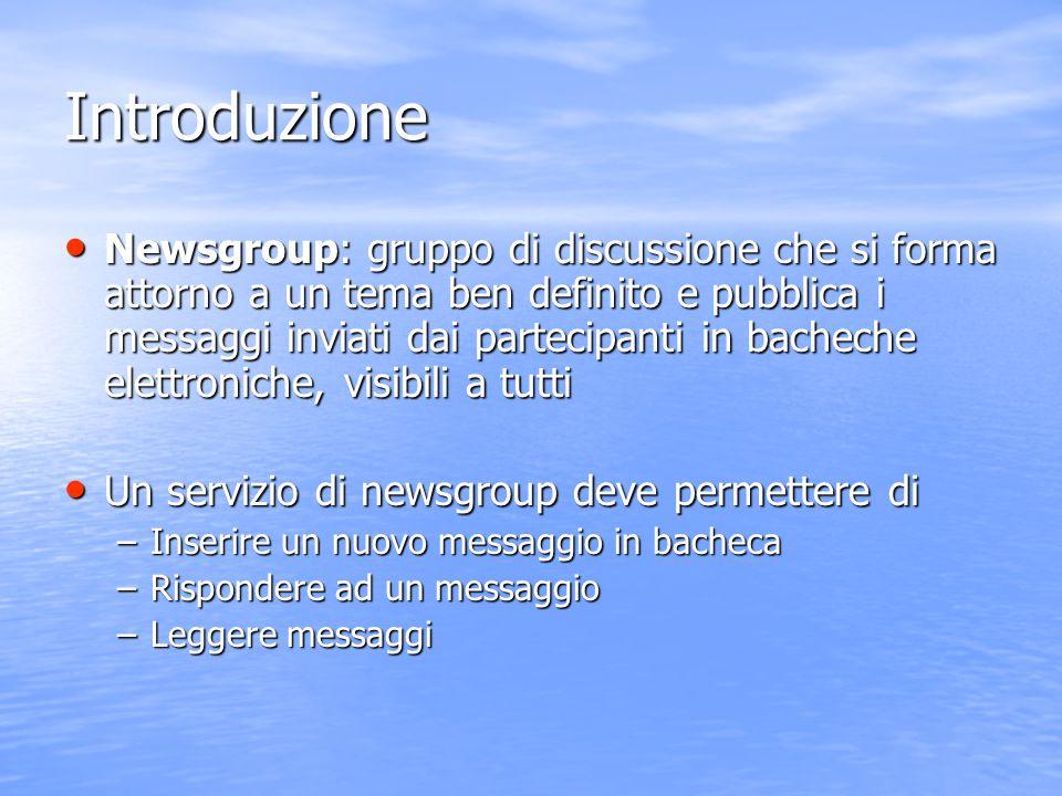 Introduzione Newsgroup: gruppo di discussione che si forma attorno a un tema ben definito e pubblica i messaggi inviati dai partecipanti in bacheche e