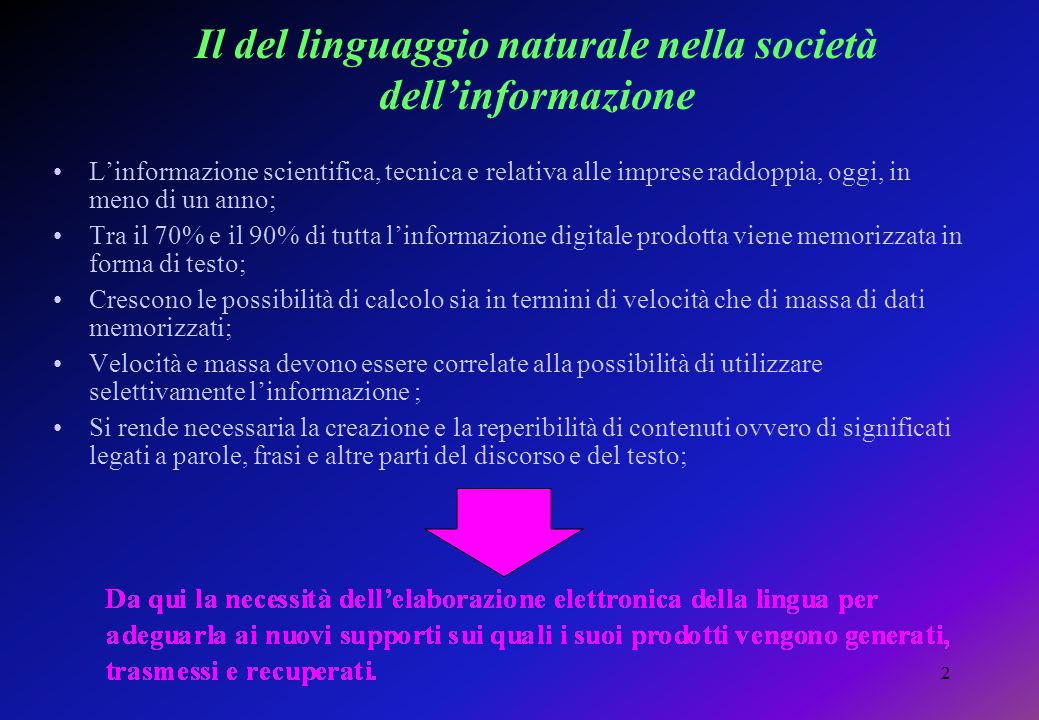 2 Il del linguaggio naturale nella società dell'informazione L'informazione scientifica, tecnica e relativa alle imprese raddoppia, oggi, in meno di u