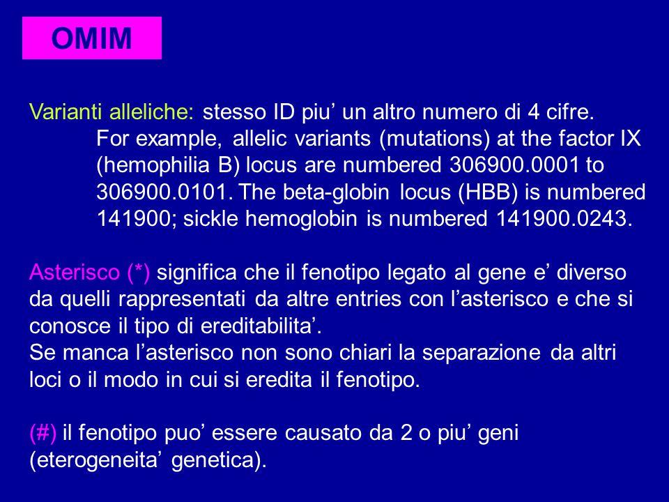 OMIM Varianti alleliche: stesso ID piu' un altro numero di 4 cifre. For example, allelic variants (mutations) at the factor IX (hemophilia B) locus ar