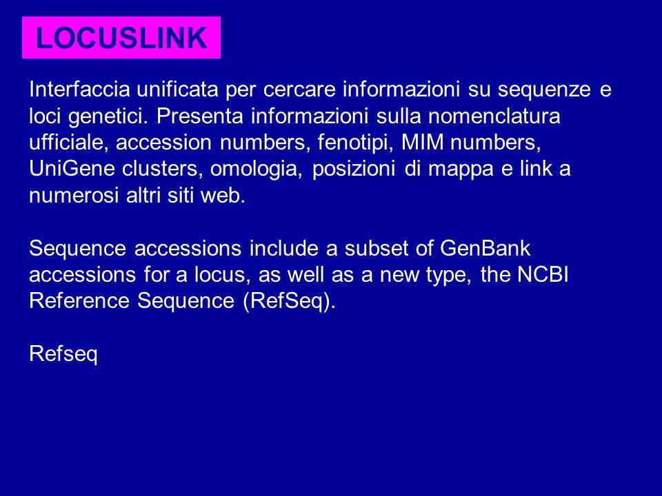 LOCUSLINK Interfaccia unificata per cercare informazioni su sequenze e loci genetici. Presenta informazioni sulla nomenclatura ufficiale, accession nu