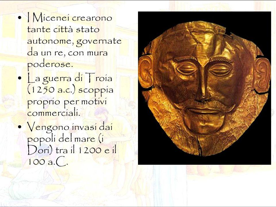 I Micenei crearono tante città stato autonome, governate da un re, con mura poderose. La guerra di Troia (1250 a.c.) scoppia proprio per motivi commer