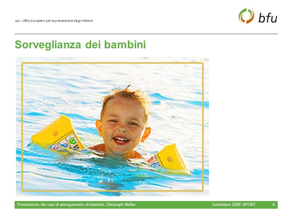 upi - Ufficio svizzero per la prevenzione degli infortuni Sorveglianza dei bambini Settembre 2009 SPORT Prevenzione dei casi di annegamento di bambini, Christoph Müller 4