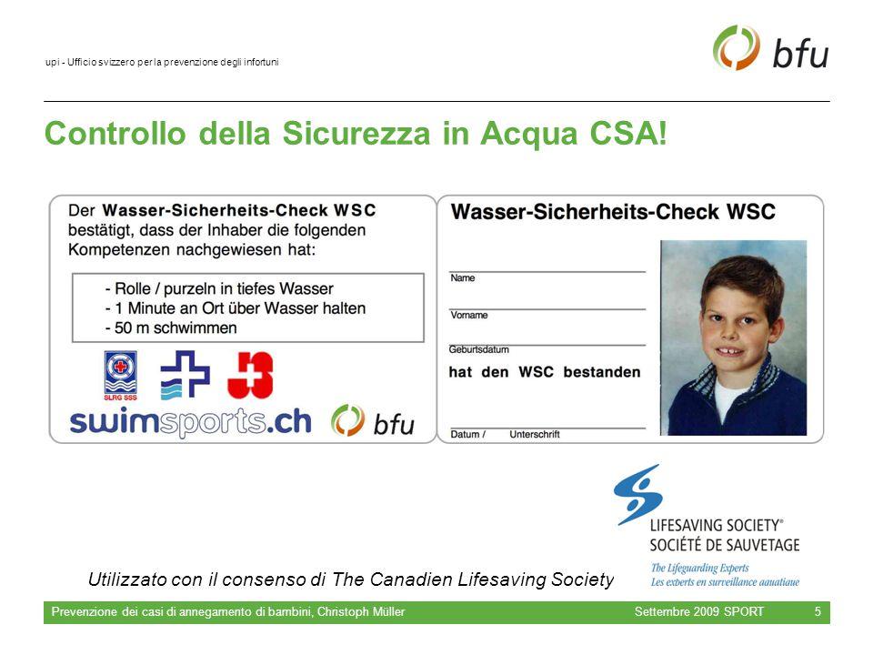 upi - Ufficio svizzero per la prevenzione degli infortuni Settembre 2009 SPORT Prevenzione dei casi di annegamento di bambini, Christoph Müller 5 Controllo della Sicurezza in Acqua CSA.