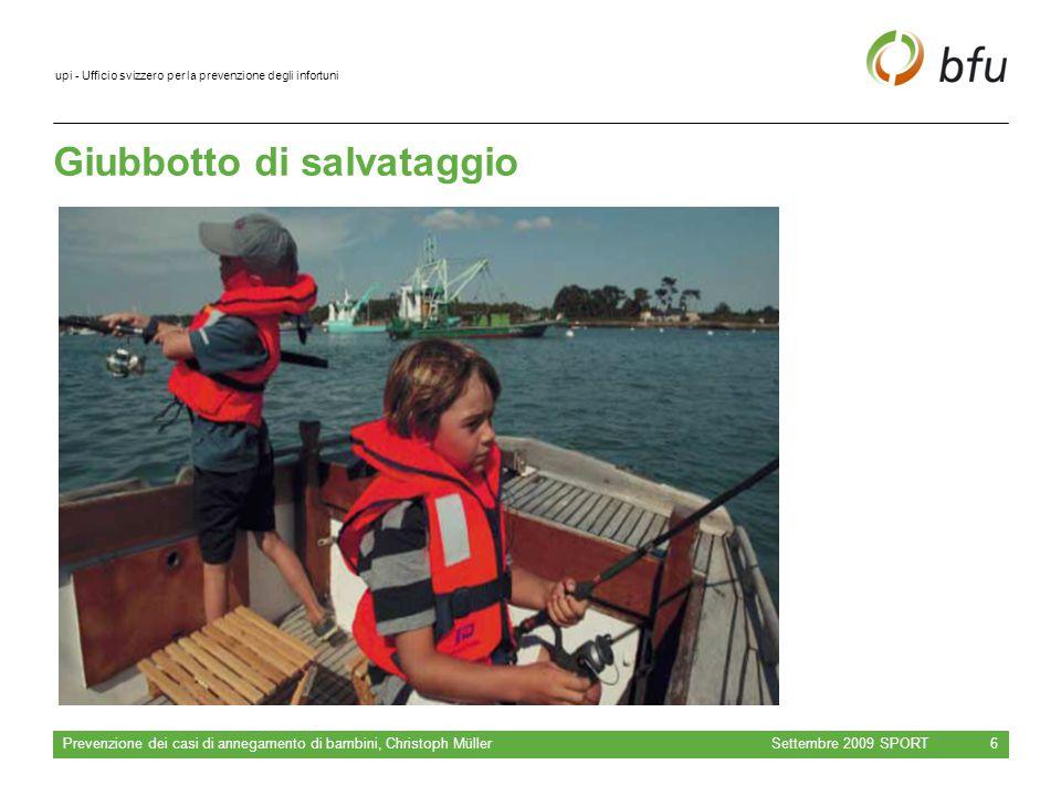 upi - Ufficio svizzero per la prevenzione degli infortuni Giubbotto di salvataggio Settembre 2009 SPORT Prevenzione dei casi di annegamento di bambini, Christoph Müller 6