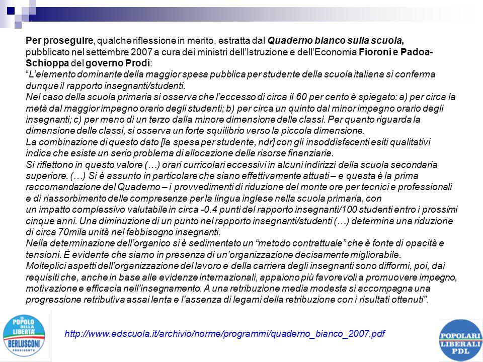 Per proseguire, qualche riflessione in merito, estratta dal Quaderno bianco sulla scuola, pubblicato nel settembre 2007 a cura dei ministri dell'Istruzione e dell'Economia Fioroni e Padoa- Schioppa del governo Prodi: L'elemento dominante della maggior spesa pubblica per studente della scuola italiana si conferma dunque il rapporto insegnanti/studenti.