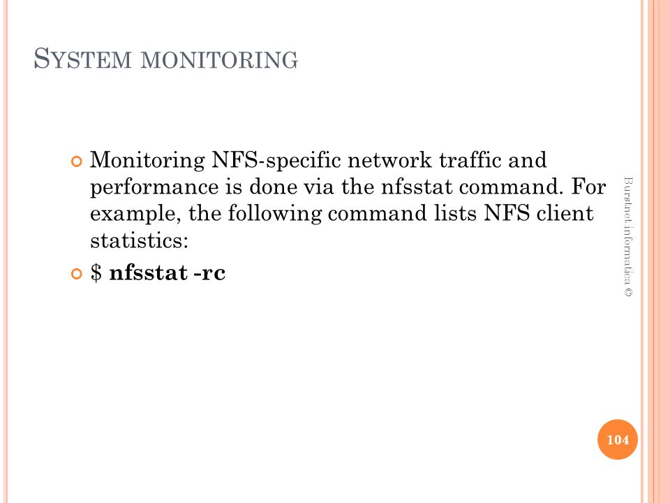 S YSTEM MONITORING Monitoring NFS-specific network traffic and performance is done via the nfsstat command. For example, the following command lists N