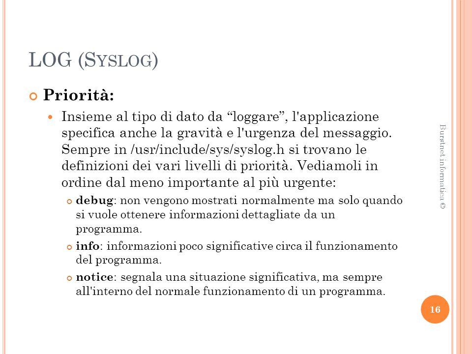 LOG (S YSLOG ) Priorità: Insieme al tipo di dato da loggare , l applicazione specifica anche la gravità e l urgenza del messaggio.