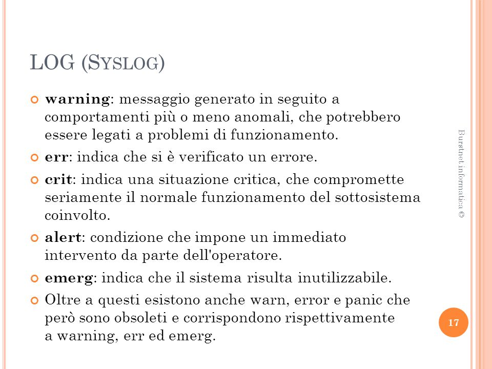 LOG (S YSLOG ) warning : messaggio generato in seguito a comportamenti più o meno anomali, che potrebbero essere legati a problemi di funzionamento.