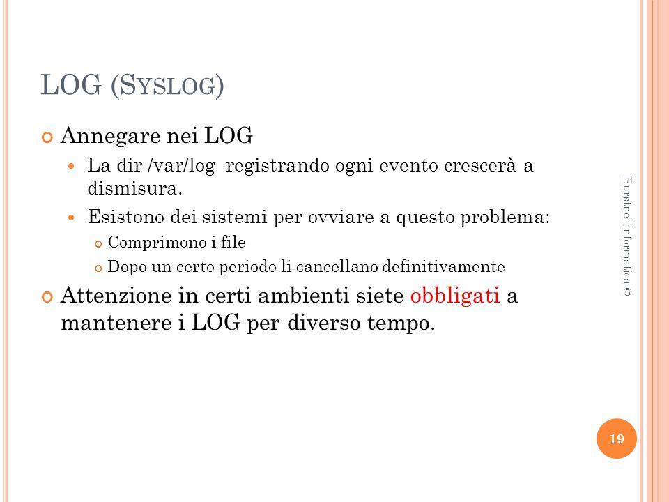 LOG (S YSLOG ) Annegare nei LOG La dir /var/log registrando ogni evento crescerà a dismisura.