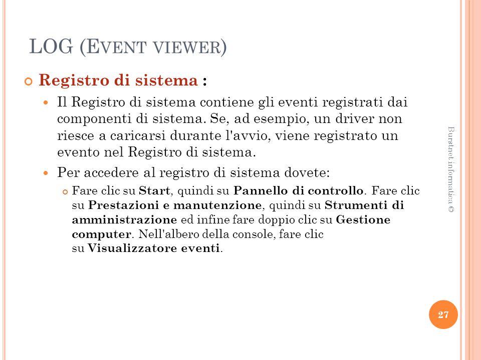 LOG (E VENT VIEWER ) Registro di sistema : Il Registro di sistema contiene gli eventi registrati dai componenti di sistema.