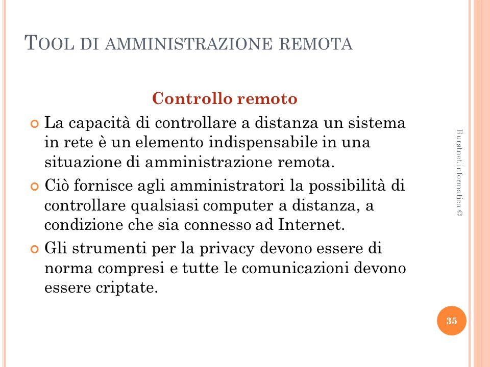T OOL DI AMMINISTRAZIONE REMOTA Controllo remoto La capacità di controllare a distanza un sistema in rete è un elemento indispensabile in una situazione di amministrazione remota.