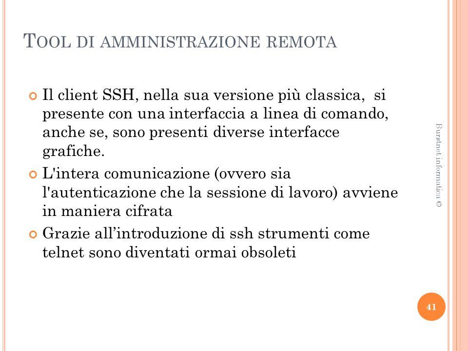 T OOL DI AMMINISTRAZIONE REMOTA Il client SSH, nella sua versione più classica, si presente con una interfaccia a linea di comando, anche se, sono presenti diverse interfacce grafiche.