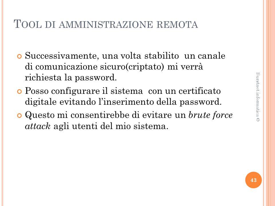 T OOL DI AMMINISTRAZIONE REMOTA Successivamente, una volta stabilito un canale di comunicazione sicuro(criptato) mi verrà richiesta la password.