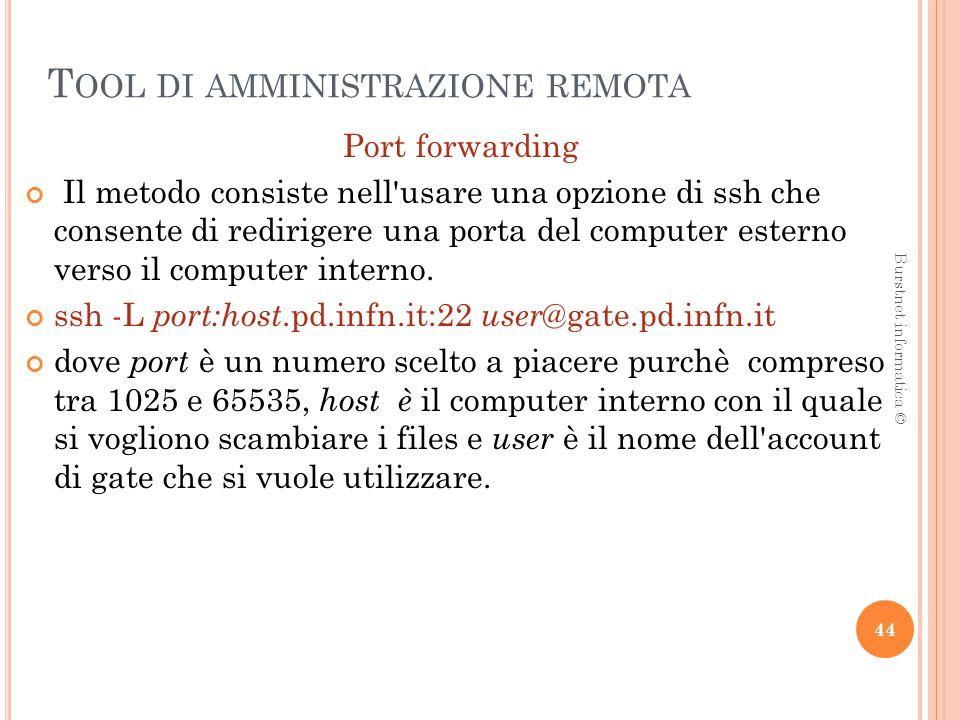 T OOL DI AMMINISTRAZIONE REMOTA Port forwarding Il metodo consiste nell usare una opzione di ssh che consente di redirigere una porta del computer esterno verso il computer interno.