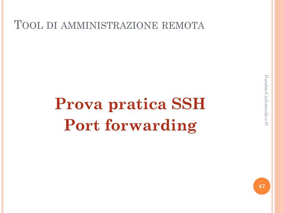T OOL DI AMMINISTRAZIONE REMOTA Prova pratica SSH Port forwarding 47 Burstnet informatica ©