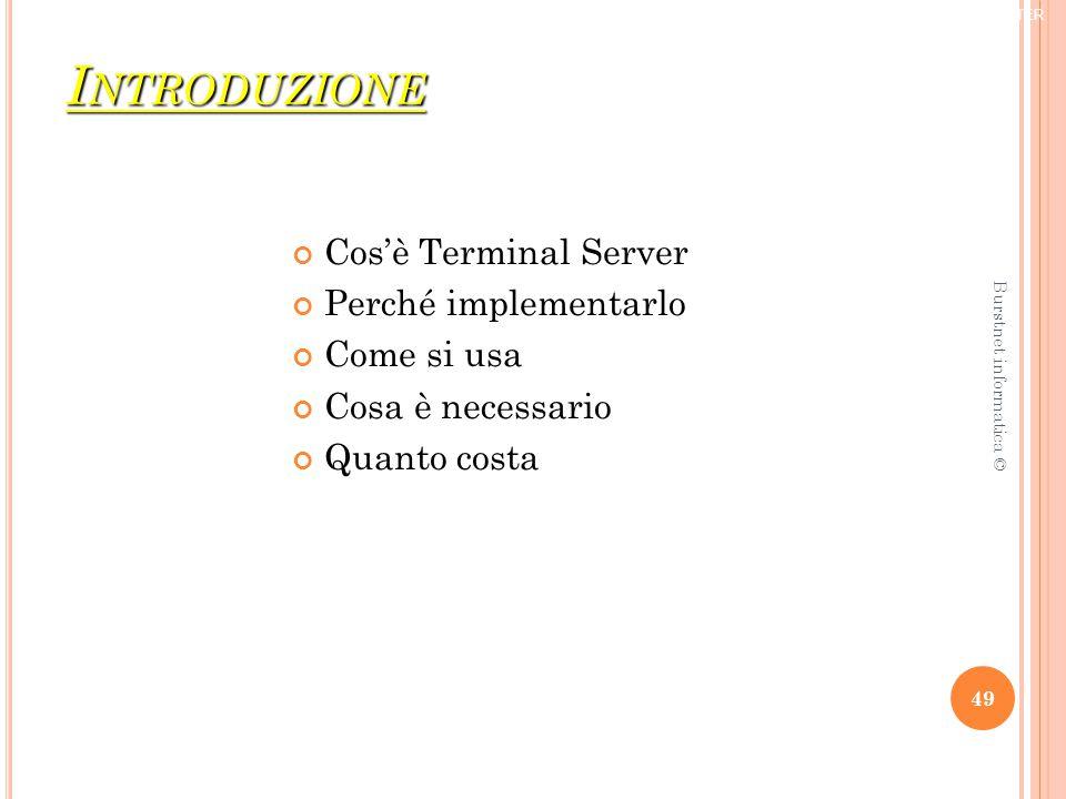 I NTRODUZIONE Cos'è Terminal Server Perché implementarlo Come si usa Cosa è necessario Quanto costa ® TRIFORCE COMPUTER 49 Burstnet informatica ©