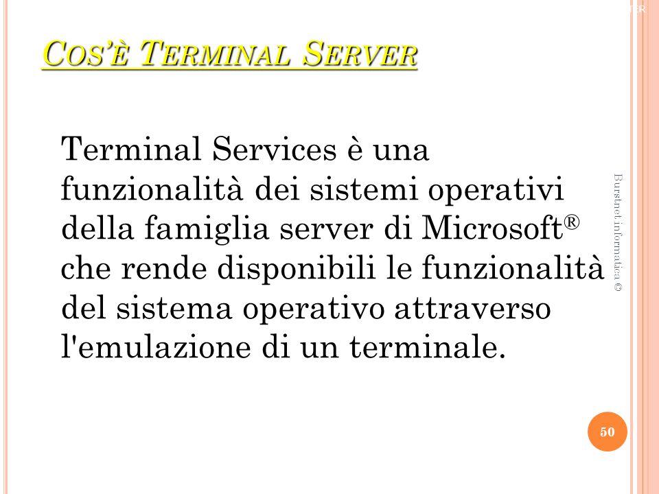 C OS ' È T ERMINAL S ERVER ® TRIFORCE COMPUTER Terminal Services è una funzionalità dei sistemi operativi della famiglia server di Microsoft ® che rende disponibili le funzionalità del sistema operativo attraverso l emulazione di un terminale.