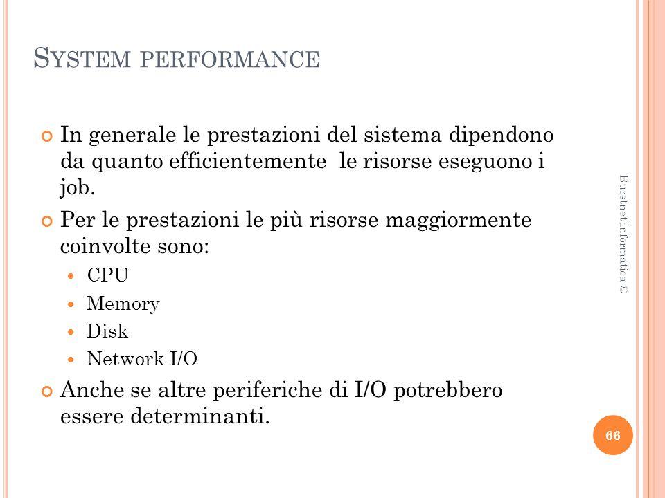 S YSTEM PERFORMANCE In generale le prestazioni del sistema dipendono da quanto efficientemente le risorse eseguono i job.