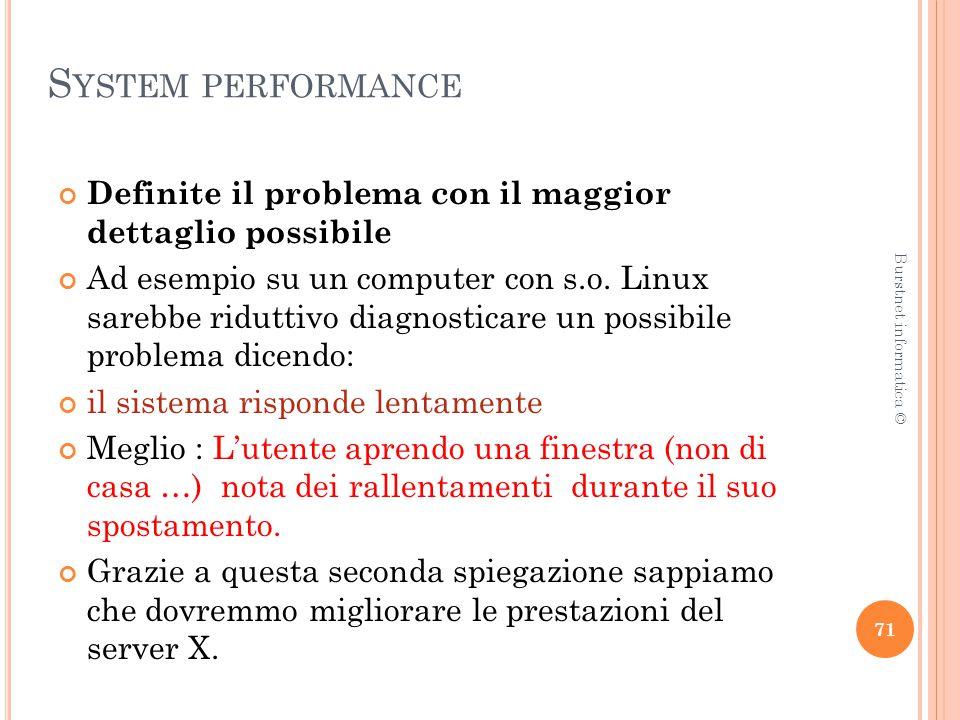S YSTEM PERFORMANCE Definite il problema con il maggior dettaglio possibile Ad esempio su un computer con s.o.