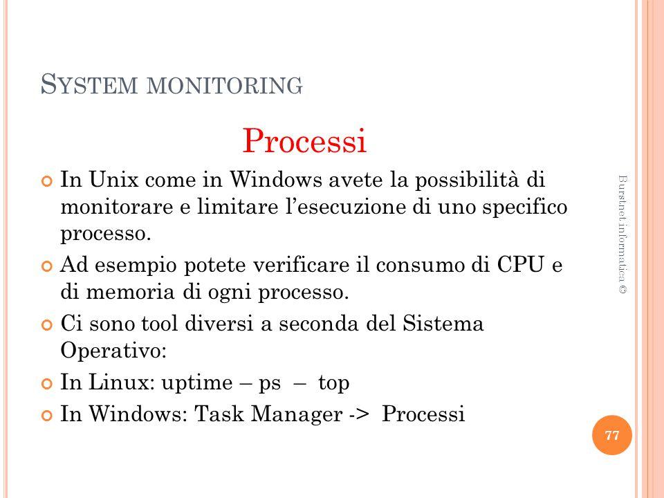 S YSTEM MONITORING Processi In Unix come in Windows avete la possibilità di monitorare e limitare l'esecuzione di uno specifico processo.