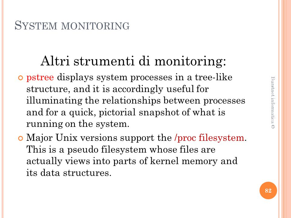 S YSTEM MONITORING Altri strumenti di monitoring: pstree displays system processes in a tree-like structure, and it is accordingly useful for illumina