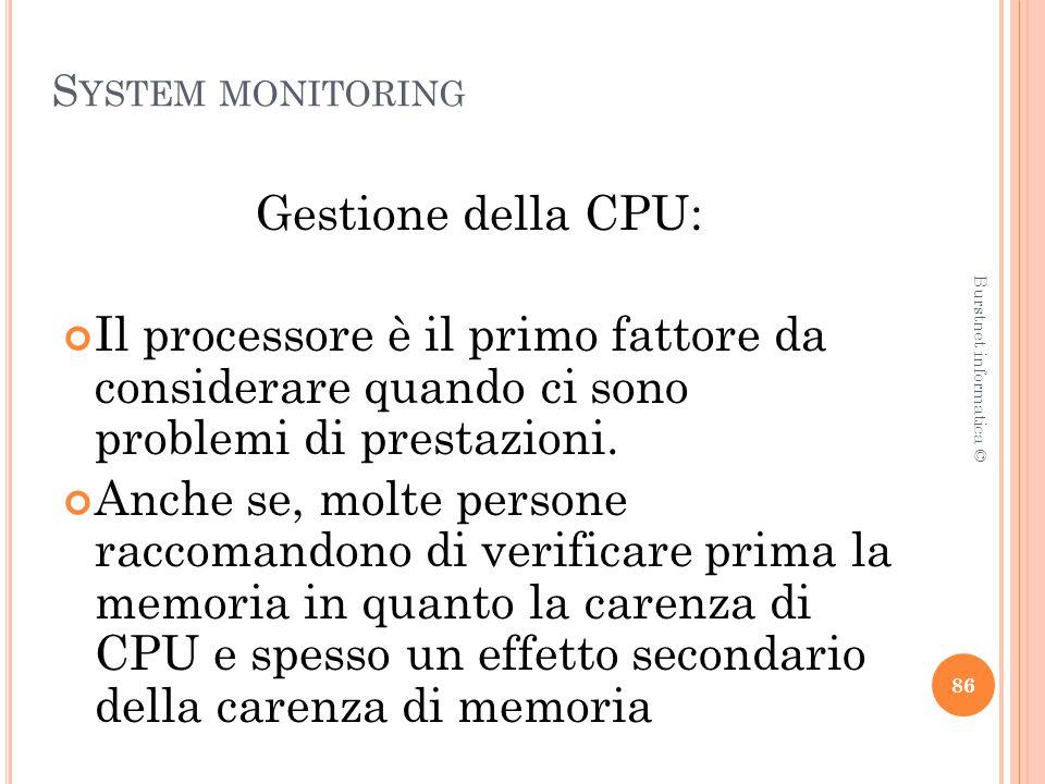 S YSTEM MONITORING Gestione della CPU: Il processore è il primo fattore da considerare quando ci sono problemi di prestazioni.