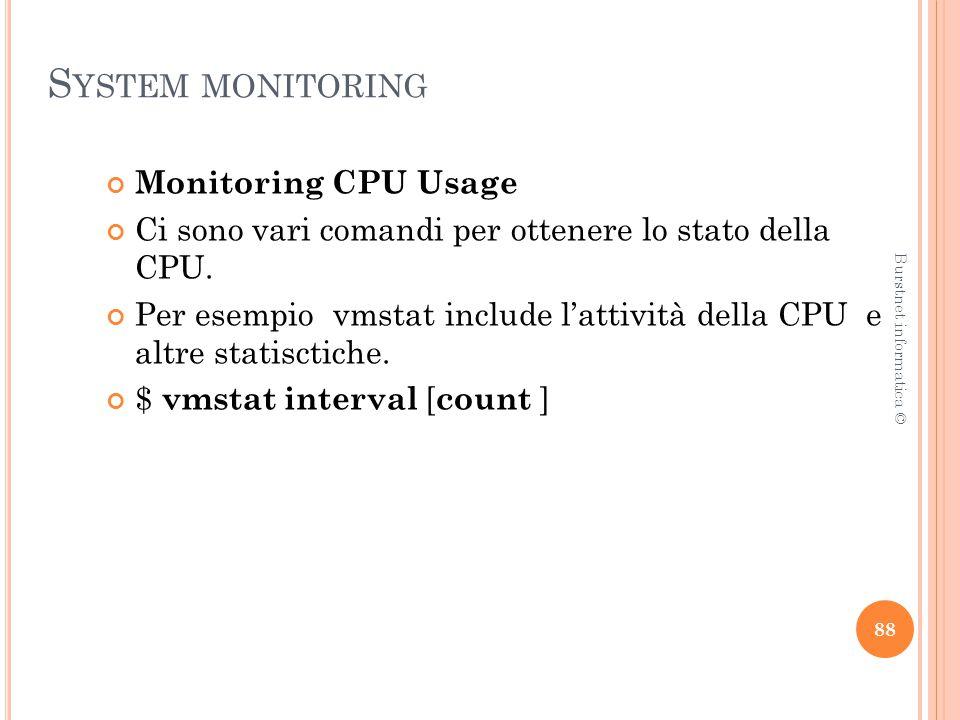 S YSTEM MONITORING Monitoring CPU Usage Ci sono vari comandi per ottenere lo stato della CPU.