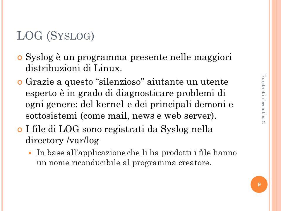 LOG (S YSLOG ) Syslog è un programma presente nelle maggiori distribuzioni di Linux.