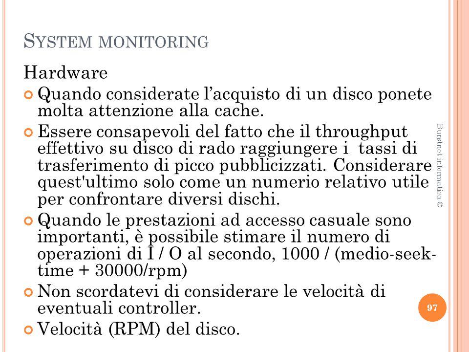 S YSTEM MONITORING Hardware Quando considerate l'acquisto di un disco ponete molta attenzione alla cache.