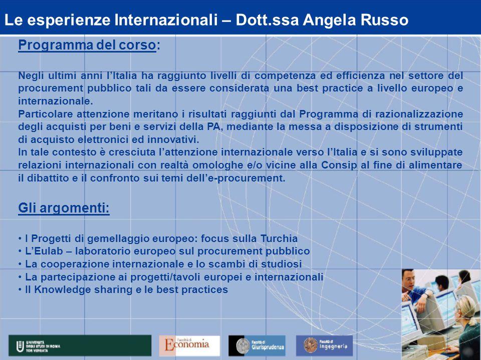 Le esperienze Internazionali – Dott.ssa Angela Russo Programma del corso: Negli ultimi anni l'Italia ha raggiunto livelli di competenza ed efficienza nel settore del procurement pubblico tali da essere considerata una best practice a livello europeo e internazionale.