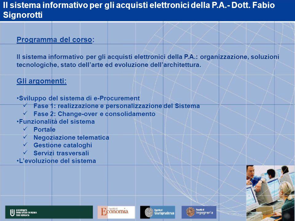 Il sistema informativo per gli acquisti elettronici della P.A.- Dott. Fabio Signorotti Programma del corso: Il sistema informativo per gli acquisti el