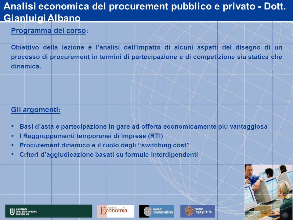 Programma del corso : Obiettivo della lezione è l'analisi dell'impatto di alcuni aspetti del disegno di un processo di procurement in termini di partecipazione e di competizione sia statica che dinamica.