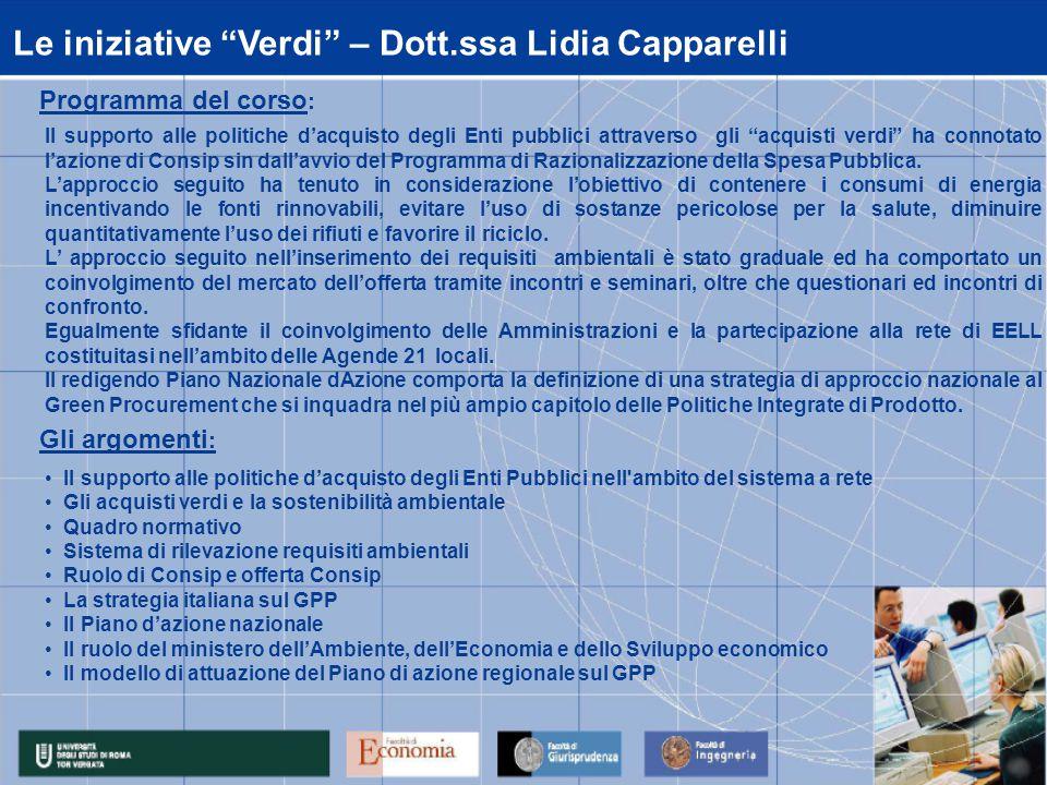 Programma del corso : Gli argomenti : Le iniziative Verdi – Dott.ssa Lidia Capparelli Il supporto alle politiche d'acquisto degli Enti pubblici attraverso gli acquisti verdi ha connotato l'azione di Consip sin dall'avvio del Programma di Razionalizzazione della Spesa Pubblica.