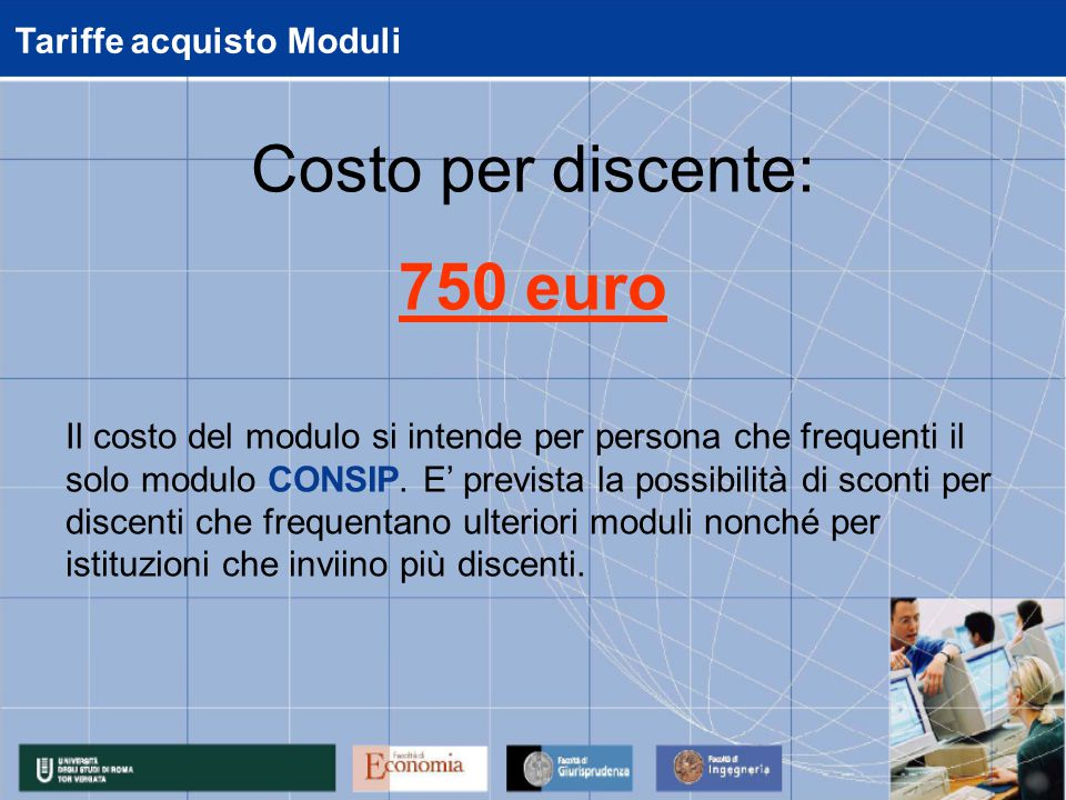 Tariffe acquisto Moduli Il costo del modulo si intende per persona che frequenti il solo modulo CONSIP. E' prevista la possibilità di sconti per disce