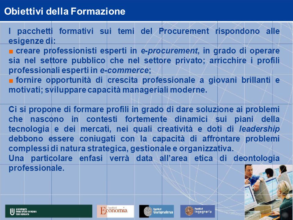 Obiettivi della Formazione I pacchetti formativi sui temi del Procurement rispondono alle esigenze di: ■ creare professionisti esperti in e-procuremen