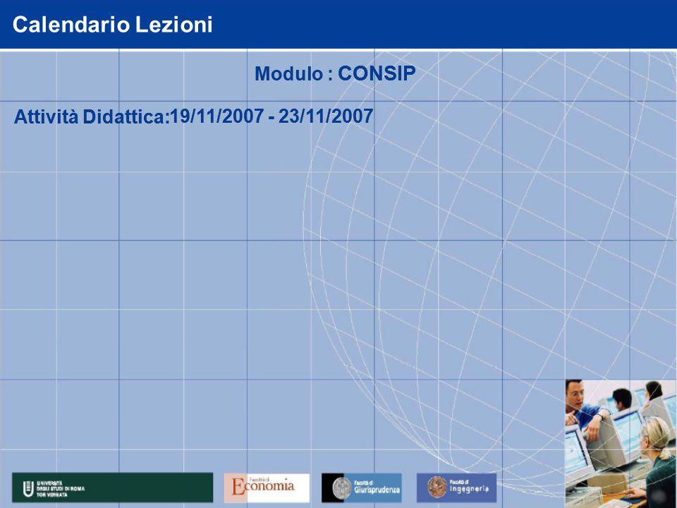 Calendario Lezioni Attività Didattica: 19/11/2007 - 23/11/2007 Modulo : CONSIP Attività Didattica: 19/11/2007 - 23/11/2007 Modulo : CONSIP