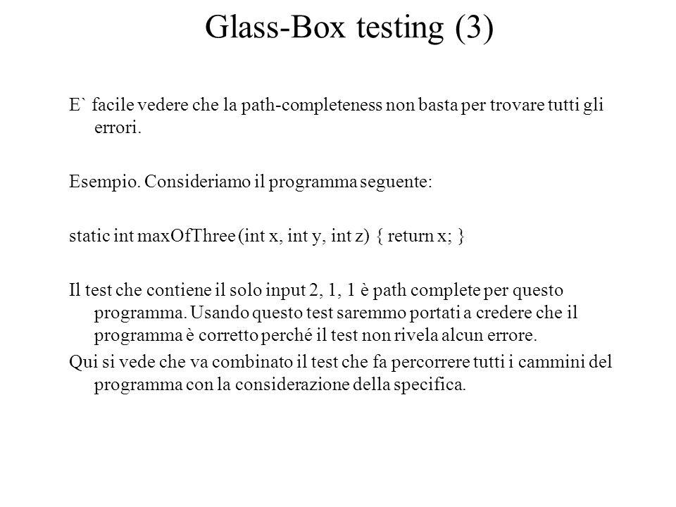 Glass-Box testing (3) E` facile vedere che la path-completeness non basta per trovare tutti gli errori. Esempio. Consideriamo il programma seguente: s
